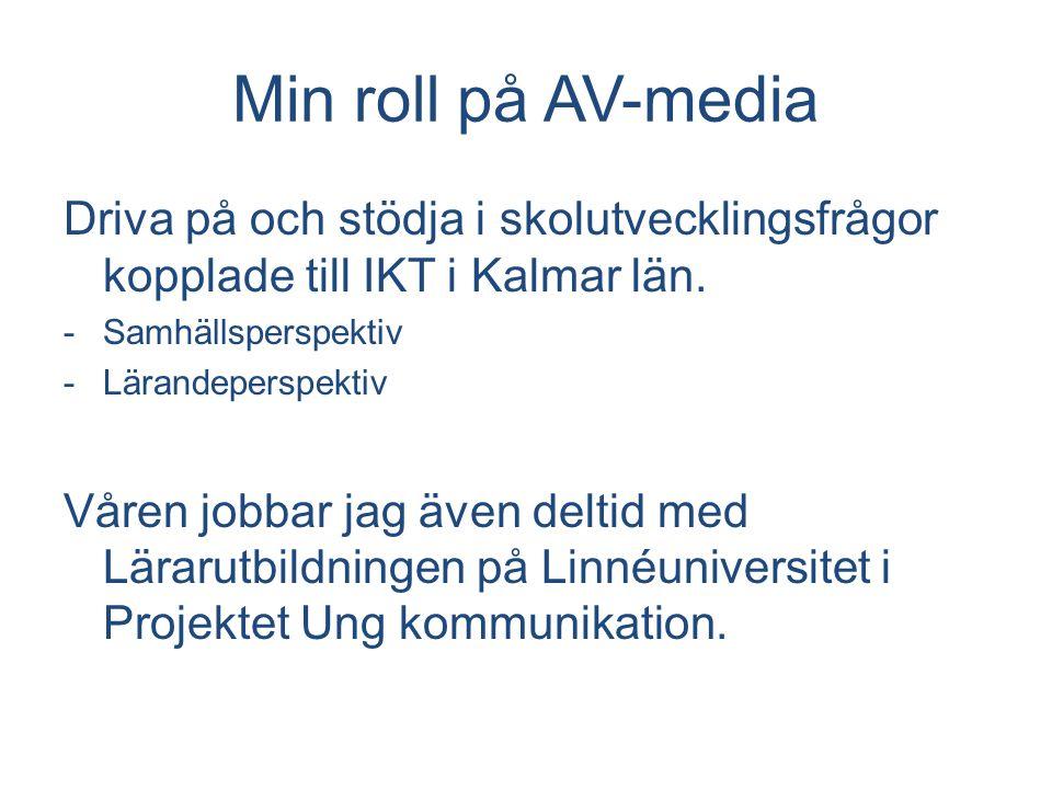 Min roll på AV-media Driva på och stödja i skolutvecklingsfrågor kopplade till IKT i Kalmar län. Samhällsperspektiv.