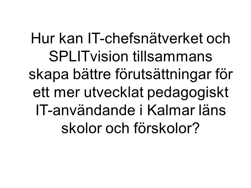 Hur kan IT-chefsnätverket och SPLITvision tillsammans skapa bättre förutsättningar för ett mer utvecklat pedagogiskt IT-användande i Kalmar läns skolor och förskolor