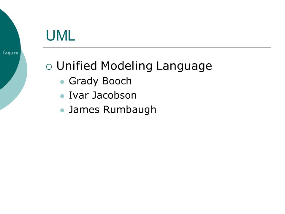 UML Unified Modeling Language Grady Booch Ivar Jacobson James Rumbaugh