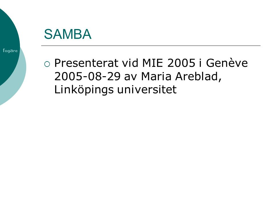 SAMBA Presenterat vid MIE 2005 i Genève 2005-08-29 av Maria Areblad, Linköpings universitet