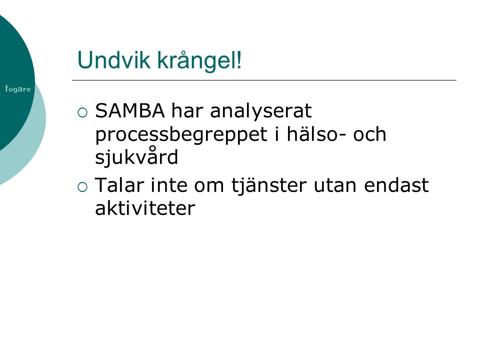 Undvik krångel. SAMBA har analyserat processbegreppet i hälso- och sjukvård.