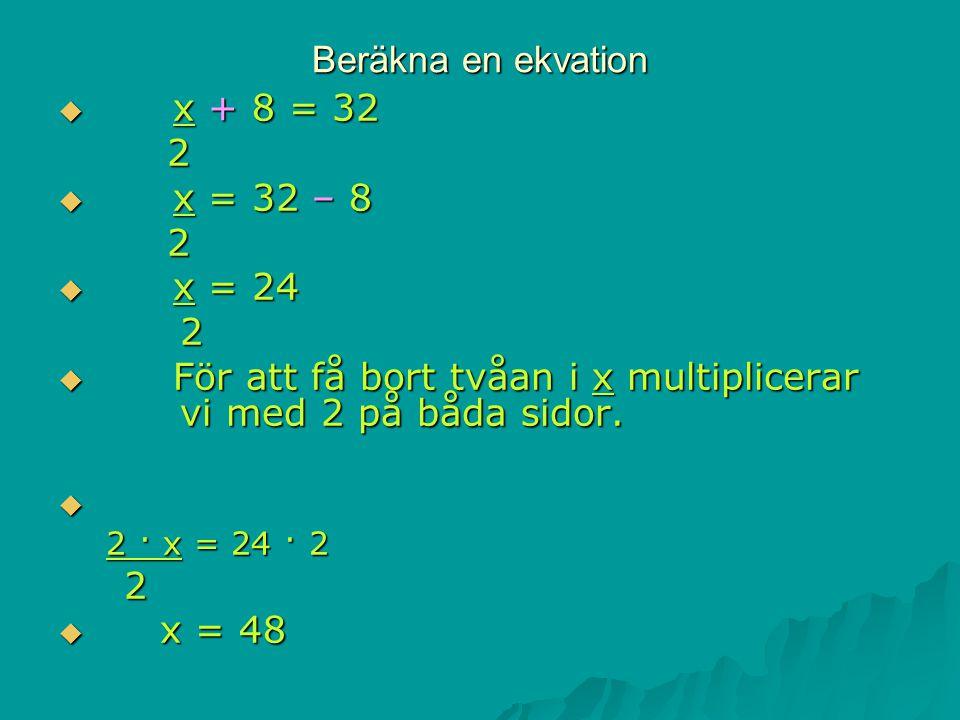 För att få bort tvåan i x multiplicerar vi med 2 på båda sidor.