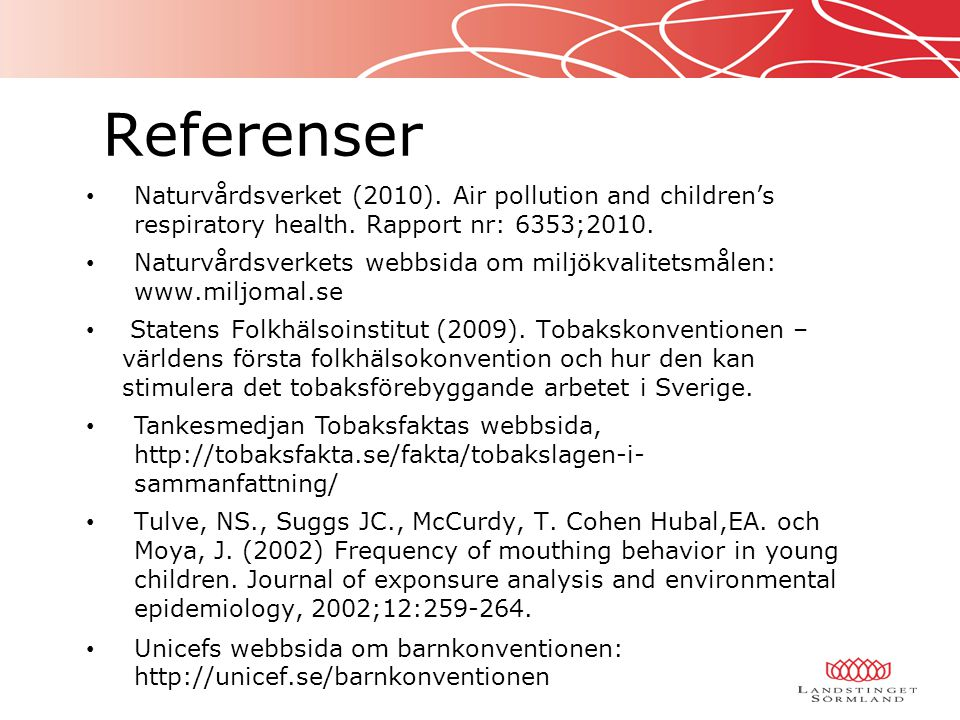 Referenser Naturvårdsverket (2010). Air pollution and children's respiratory health. Rapport nr: 6353;2010.