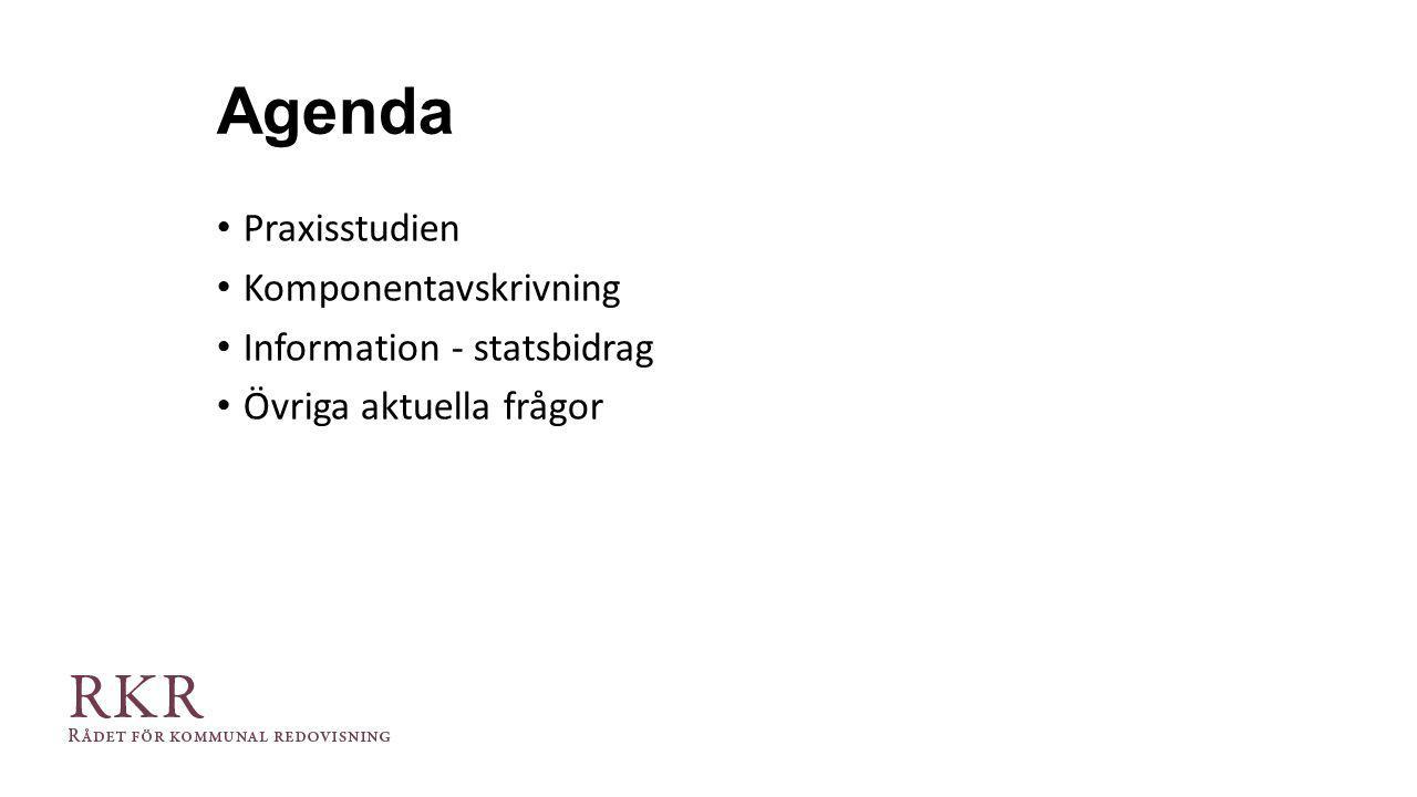 Agenda Praxisstudien Komponentavskrivning Information - statsbidrag