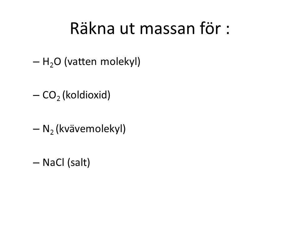 Räkna ut massan för : H2O (vatten molekyl) CO2 (koldioxid)