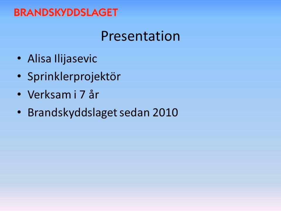 Presentation Alisa Ilijasevic Sprinklerprojektör Verksam i 7 år