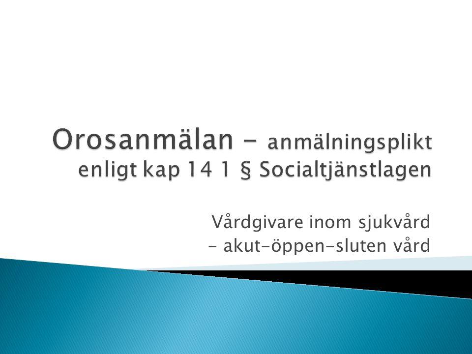 Orosanmälan - anmälningsplikt enligt kap 14 1 § Socialtjänstlagen