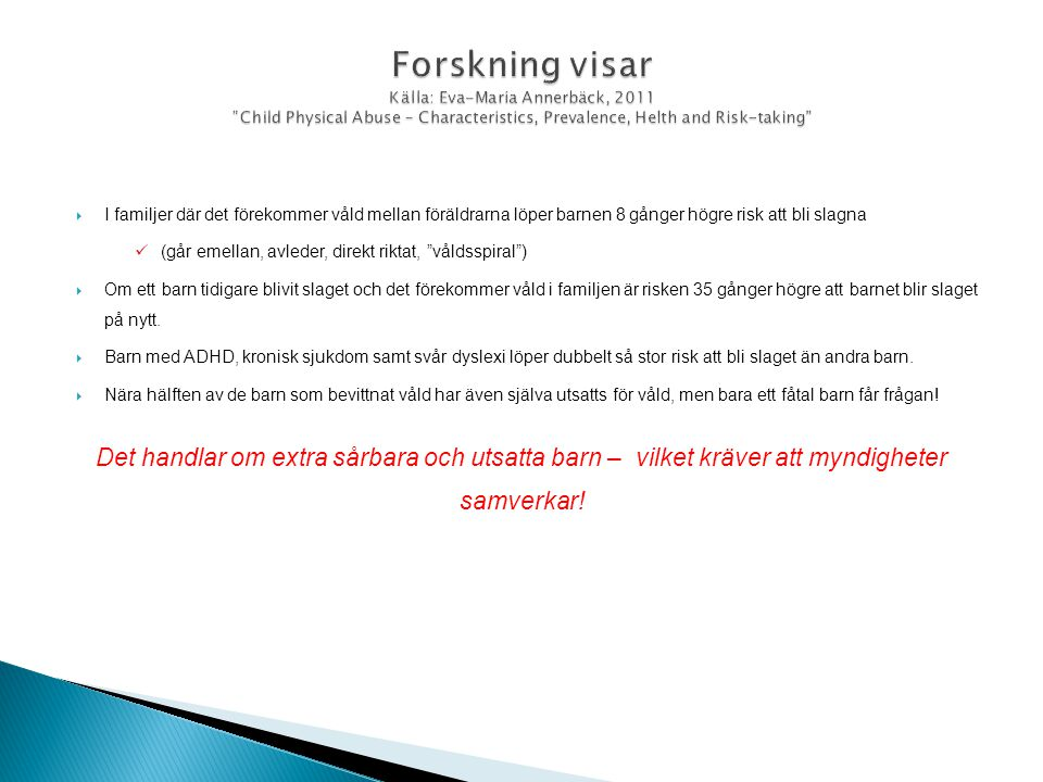 Forskning visar Källa: Eva-Maria Annerbäck, 2011 Child Physical Abuse – Characteristics, Prevalence, Helth and Risk-taking