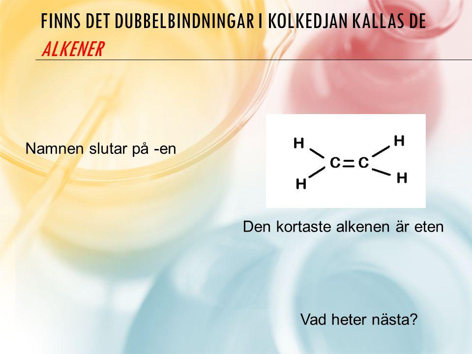 Finns det dubbelbindningar i kolkedjan kallas de alkener