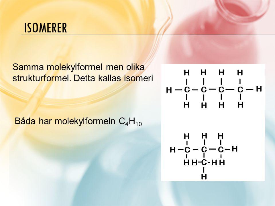 Isomerer Samma molekylformel men olika strukturformel.