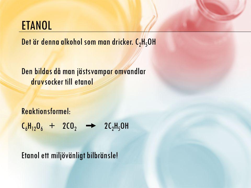 Etanol Det är denna alkohol som man dricker. C2H5OH