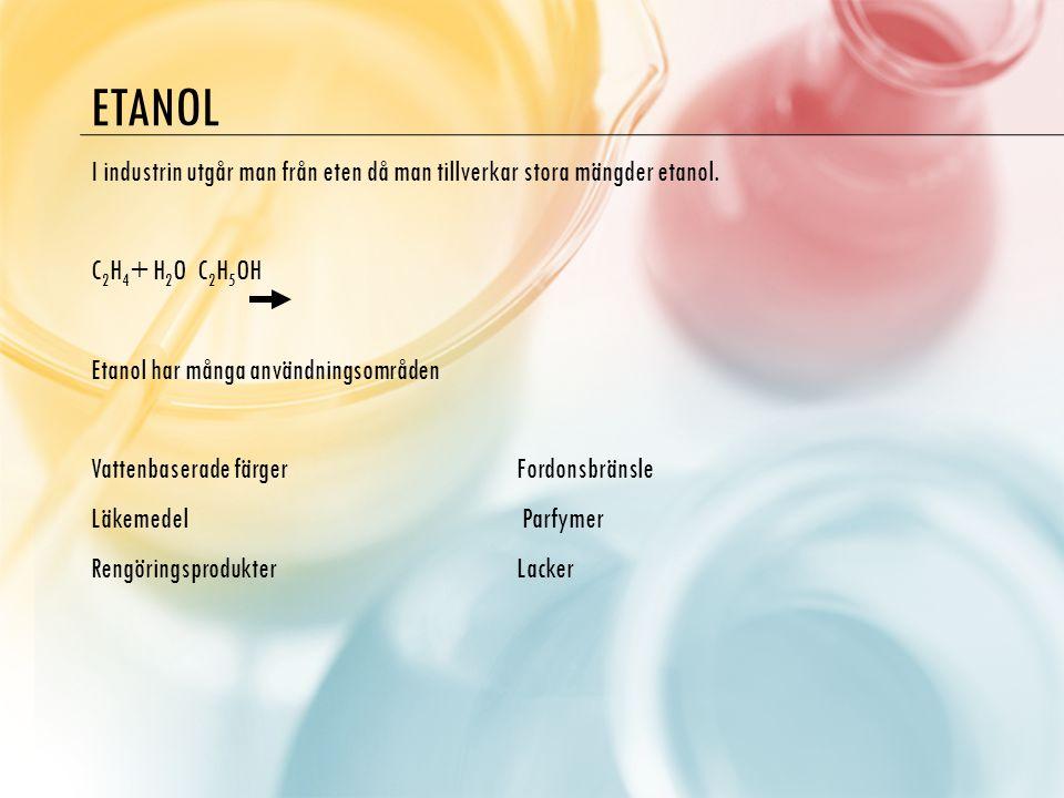 Etanol I industrin utgår man från eten då man tillverkar stora mängder etanol. C2H4+ H2O C2H5OH. Etanol har många användningsområden.