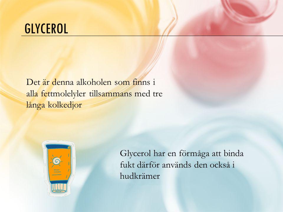 Glycerol Det är denna alkoholen som finns i alla fettmolelyler tillsammans med tre långa kolkedjor.