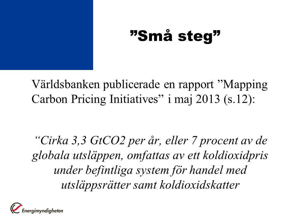 Små steg Världsbanken publicerade en rapport Mapping Carbon Pricing Initiatives i maj 2013 (s.12):