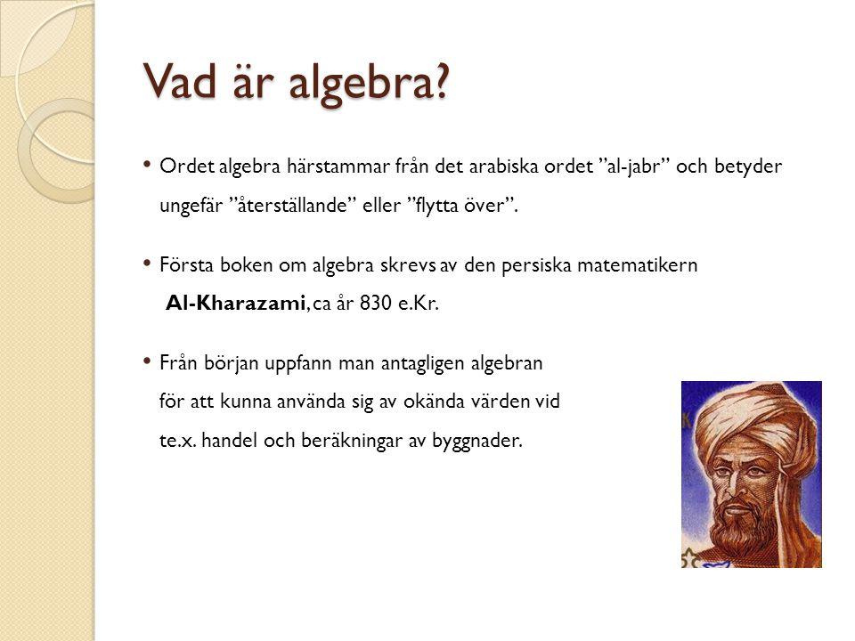 Vad är algebra Ordet algebra härstammar från det arabiska ordet al-jabr och betyder ungefär återställande eller flytta över .
