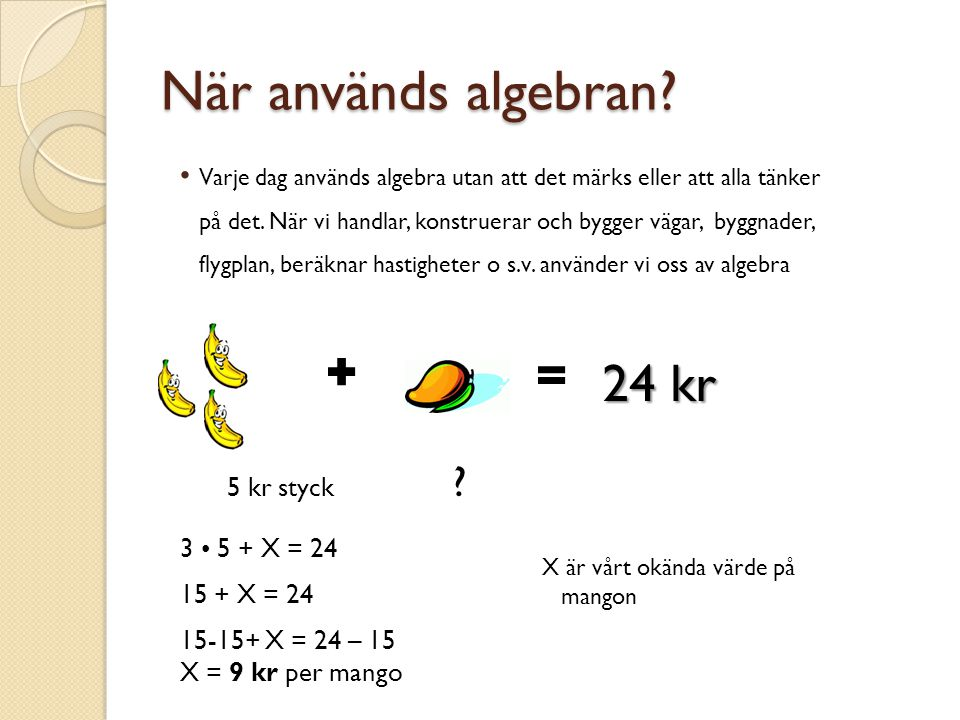 När används algebran 24 kr 5 kr styck 3 • 5 + X = 24 15 + X = 24