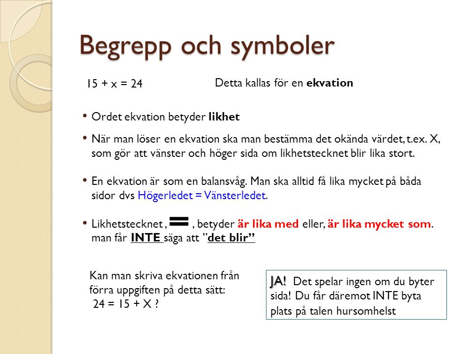 Begrepp och symboler 15 + x = 24. Detta kallas för en ekvation. Ordet ekvation betyder likhet.
