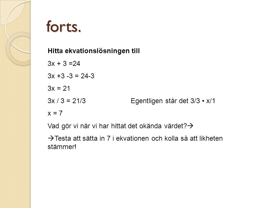 forts. Hitta ekvationslösningen till 3x + 3 =24 3x +3 -3 = 24-3