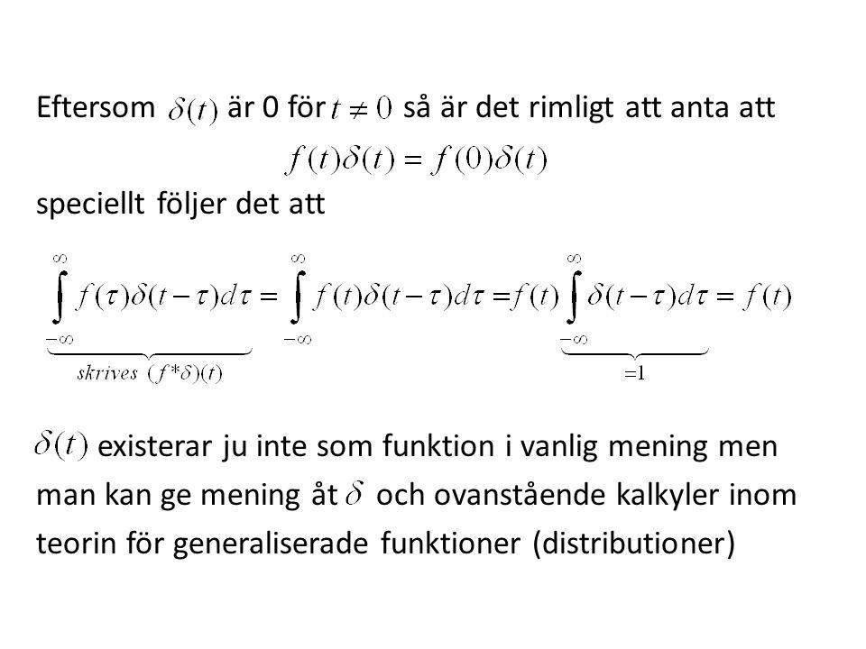 Eftersom är 0 för så är det rimligt att anta att speciellt följer det att existerar ju inte som funktion i vanlig mening men man kan ge mening åt och ovanstående kalkyler inom teorin för generaliserade funktioner (distributioner)