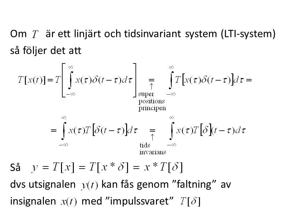 Om är ett linjärt och tidsinvariant system (LTI-system) så följer det att Så dvs utsignalen kan fås genom faltning av insignalen med impulssvaret