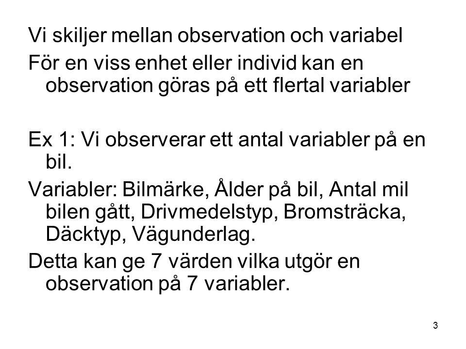 Vi skiljer mellan observation och variabel