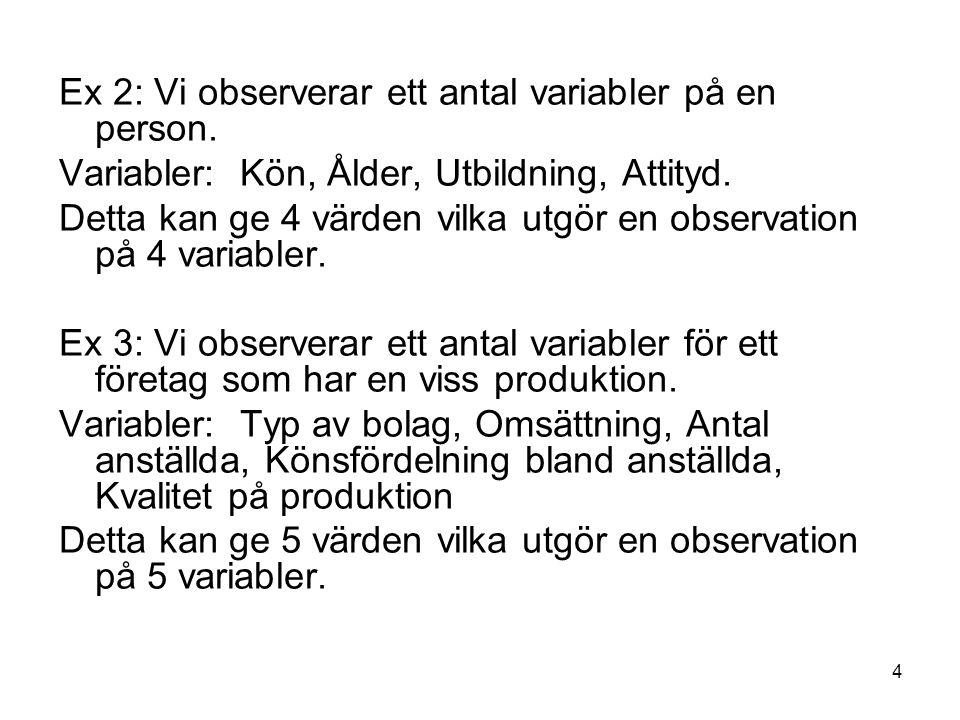 Ex 2: Vi observerar ett antal variabler på en person.