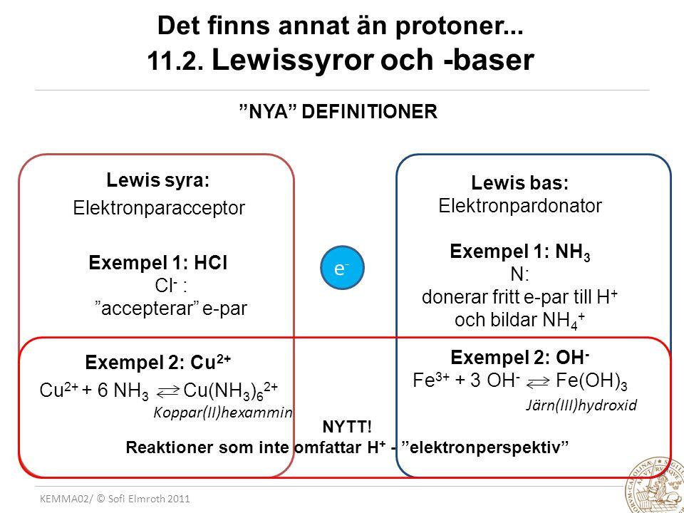 Det finns annat än protoner... 11.2. Lewissyror och -baser
