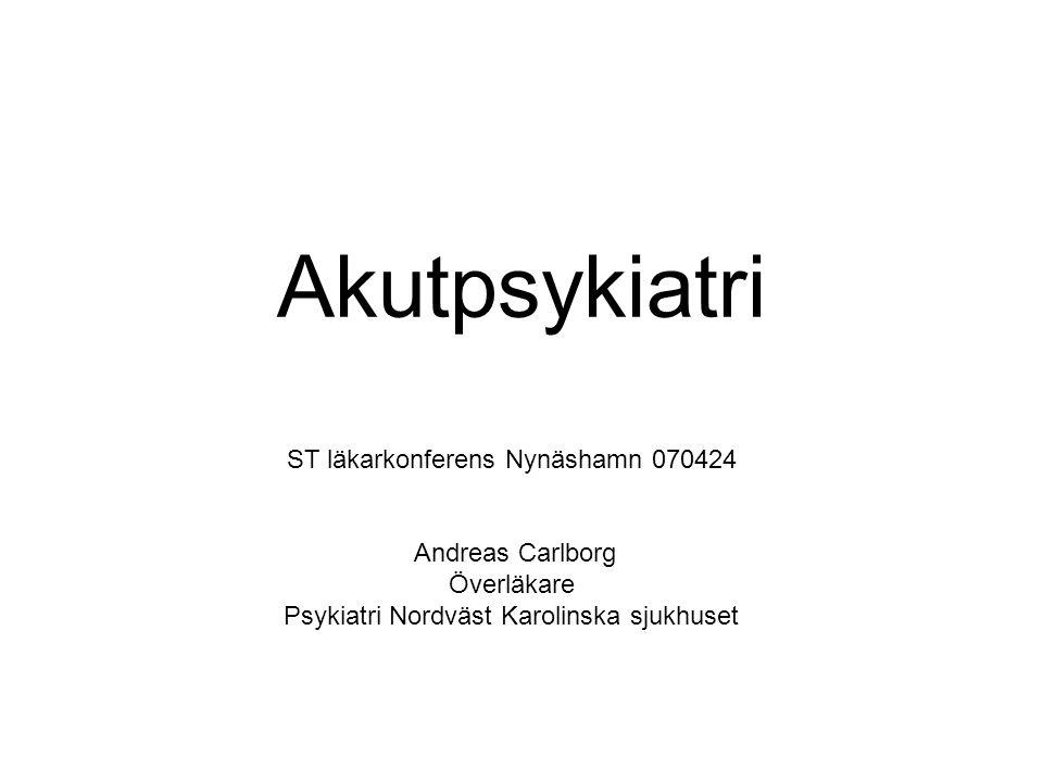 Akutpsykiatri ST läkarkonferens Nynäshamn 070424 Andreas Carlborg