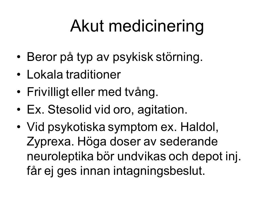 Akut medicinering Beror på typ av psykisk störning. Lokala traditioner
