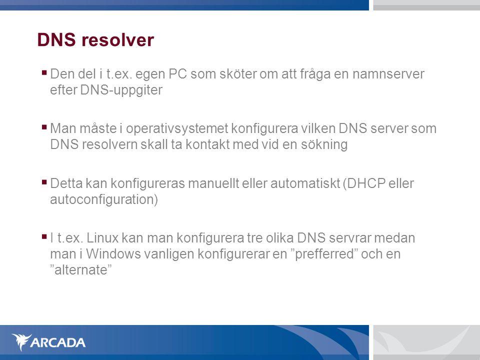 DNS resolver Den del i t.ex. egen PC som sköter om att fråga en namnserver efter DNS-uppgiter.