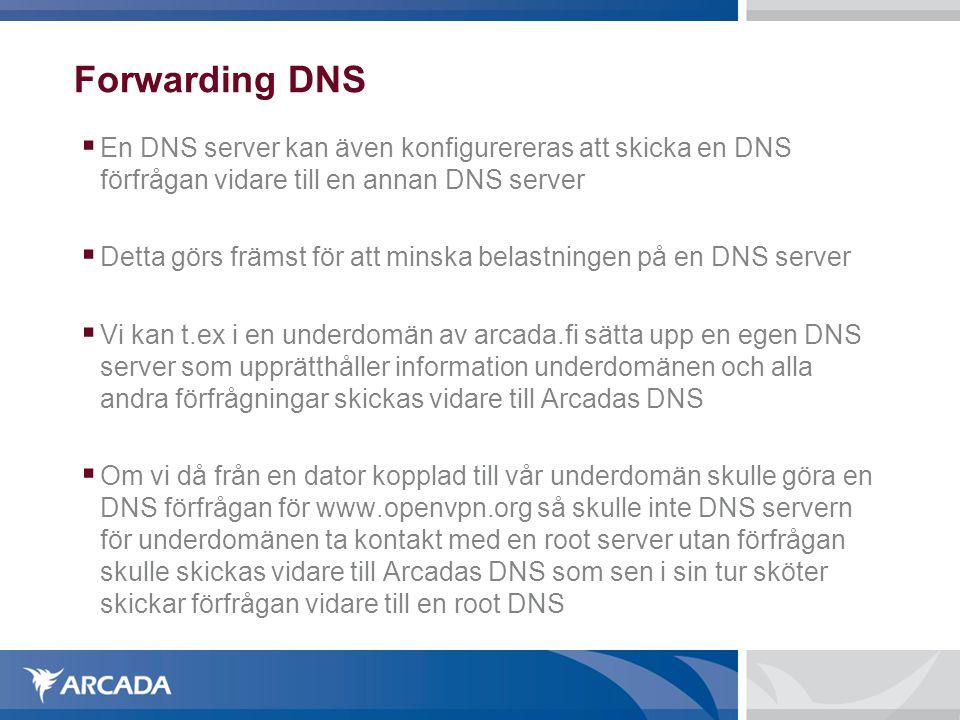 Forwarding DNS En DNS server kan även konfigurereras att skicka en DNS förfrågan vidare till en annan DNS server.