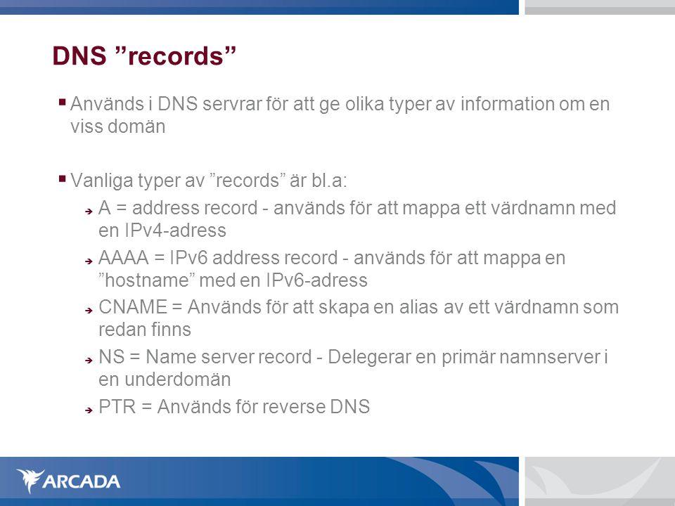 DNS records Används i DNS servrar för att ge olika typer av information om en viss domän. Vanliga typer av records är bl.a: