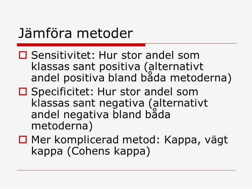Jämföra metoder Sensitivitet: Hur stor andel som klassas sant positiva (alternativt andel positiva bland båda metoderna)