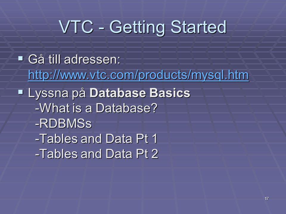 VTC - Getting Started Gå till adressen: http://www.vtc.com/products/mysql.htm.