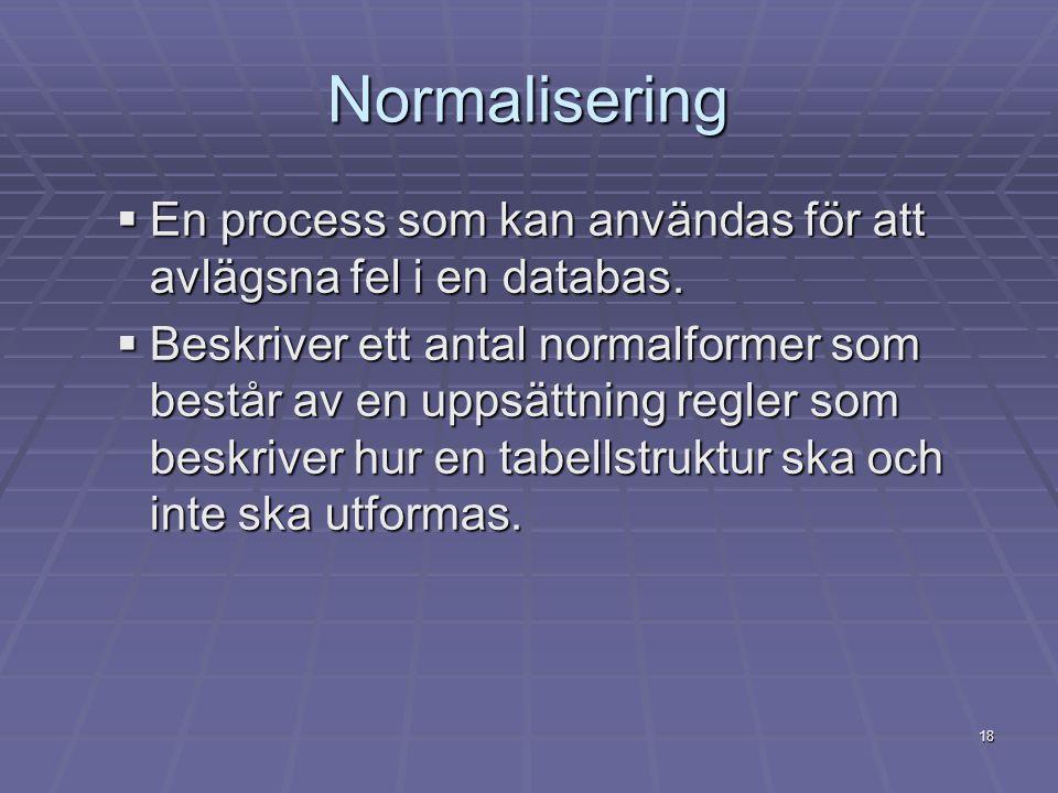 Normalisering En process som kan användas för att avlägsna fel i en databas.