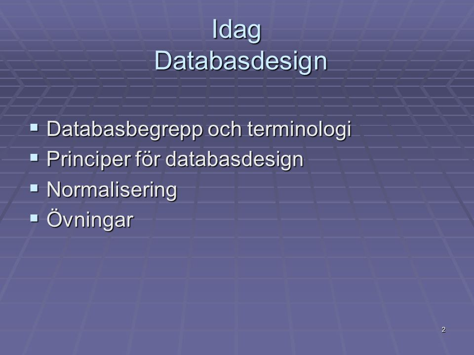 Idag Databasdesign Databasbegrepp och terminologi