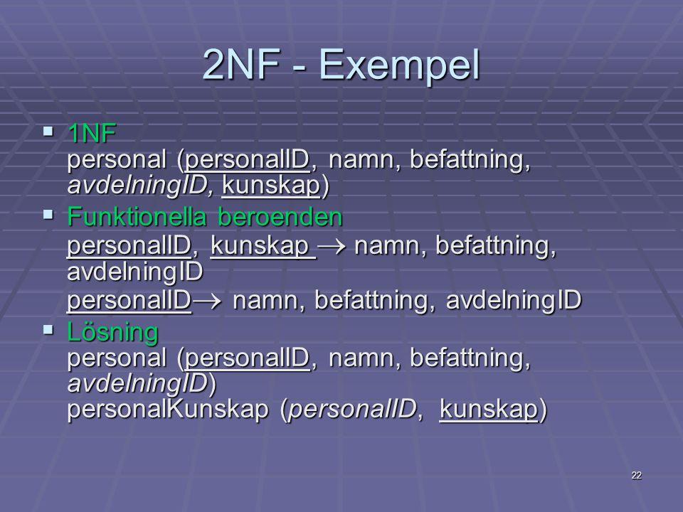 2NF - Exempel 1NF personal (personalID, namn, befattning, avdelningID, kunskap)