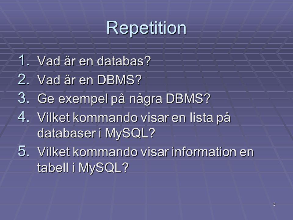 Repetition Vad är en databas Vad är en DBMS