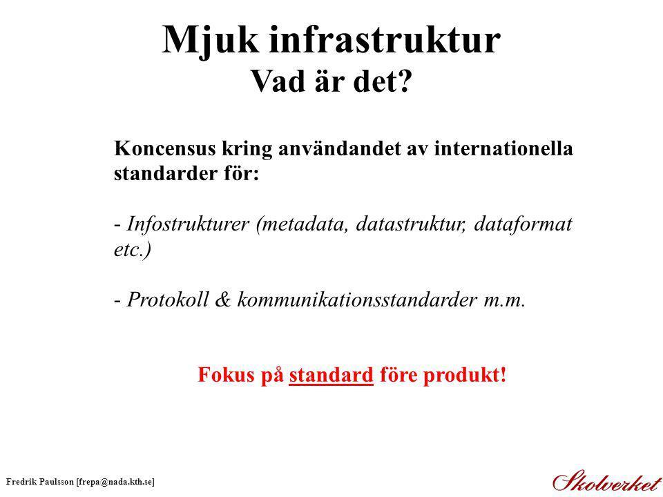 Mjuk infrastruktur Vad är det Fokus på standard före produkt!
