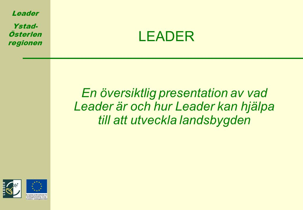 LEADER En översiktlig presentation av vad Leader är och hur Leader kan hjälpa till att utveckla landsbygden.