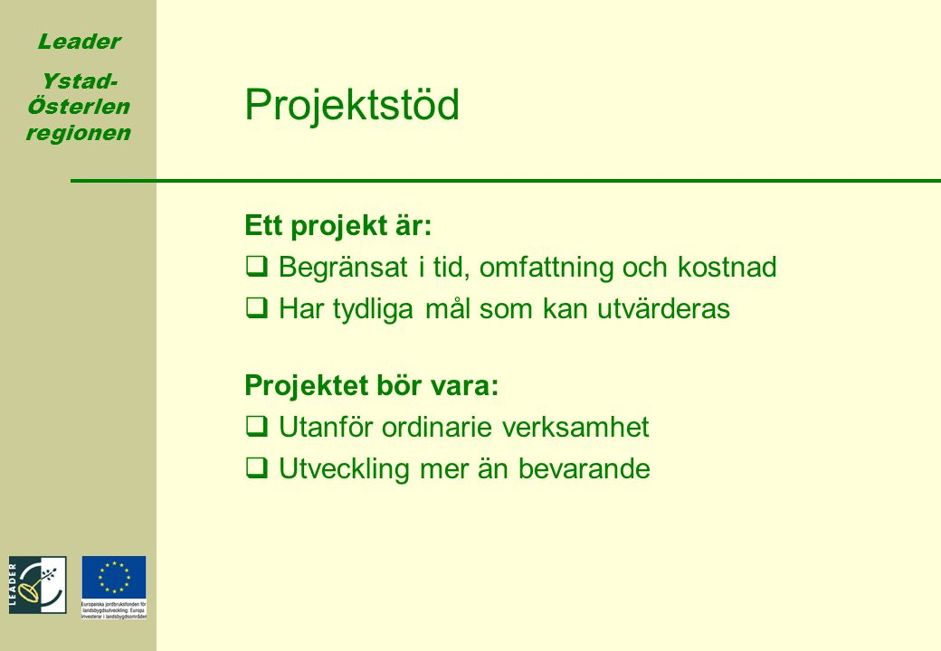 Projektstöd Ett projekt är: Begränsat i tid, omfattning och kostnad