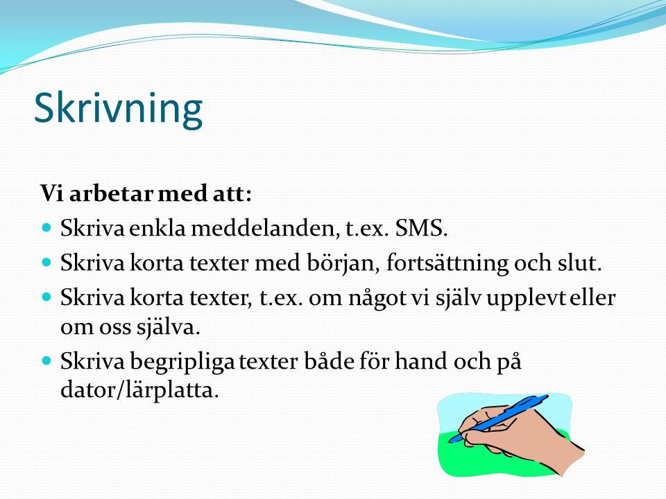 Skrivning Vi arbetar med att: Skriva enkla meddelanden, t.ex. SMS.