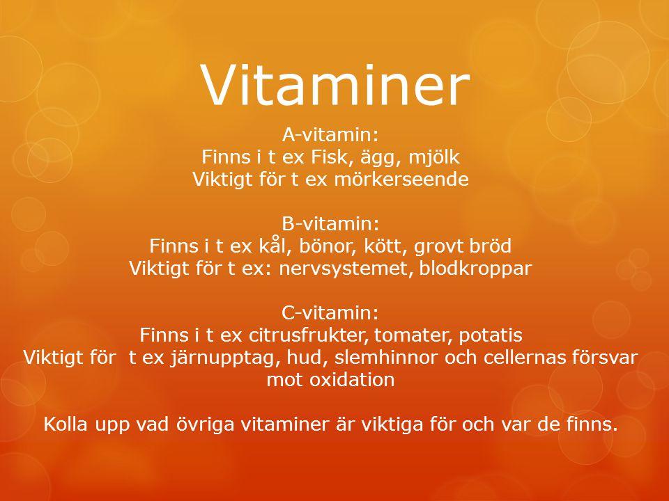 Vitaminer A-vitamin: Finns i t ex Fisk, ägg, mjölk