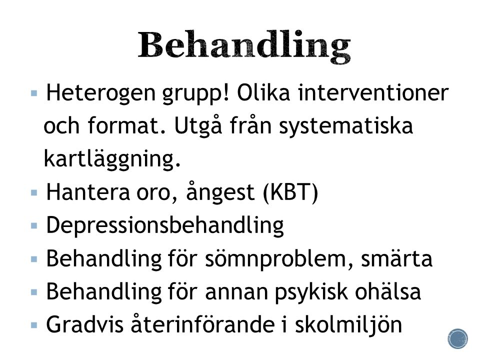 Behandling Heterogen grupp! Olika interventioner