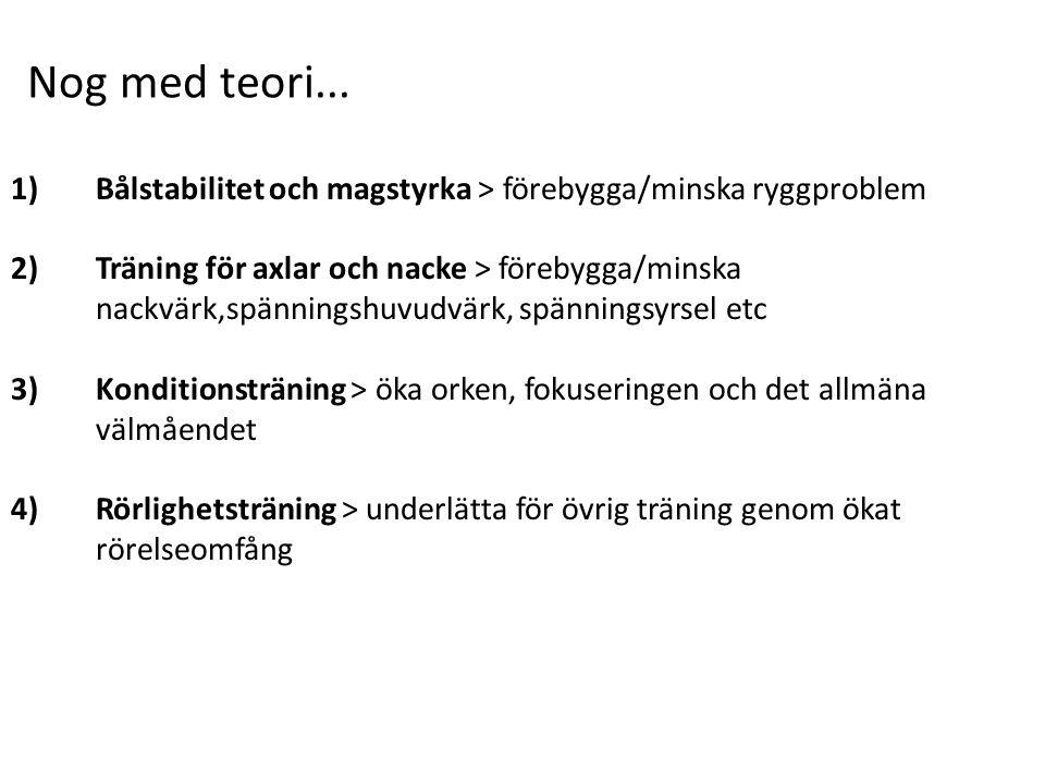 Nog med teori... Bålstabilitet och magstyrka > förebygga/minska ryggproblem.