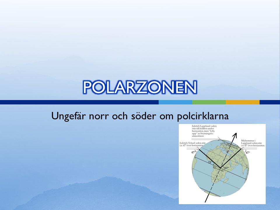 Ungefär norr och söder om polcirklarna
