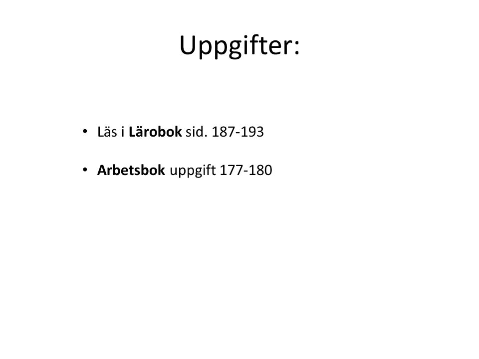 Uppgifter: Läs i Lärobok sid. 187-193 Arbetsbok uppgift 177-180