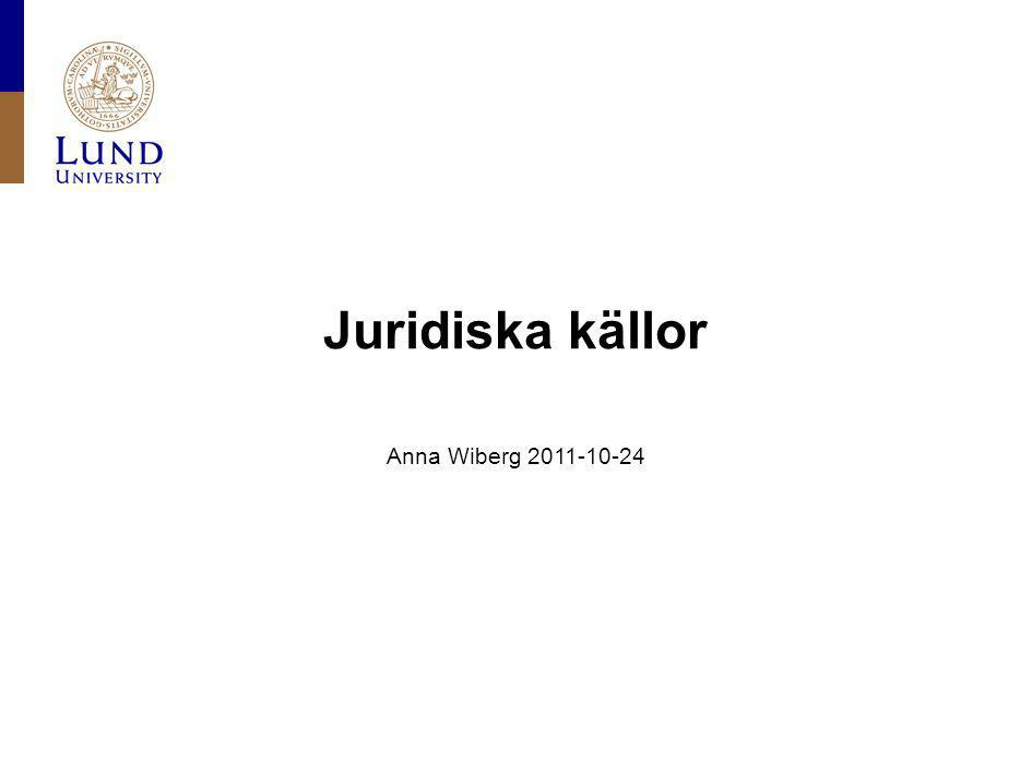 4/7/2017 Juridiska källor Anna Wiberg 2011-10-24