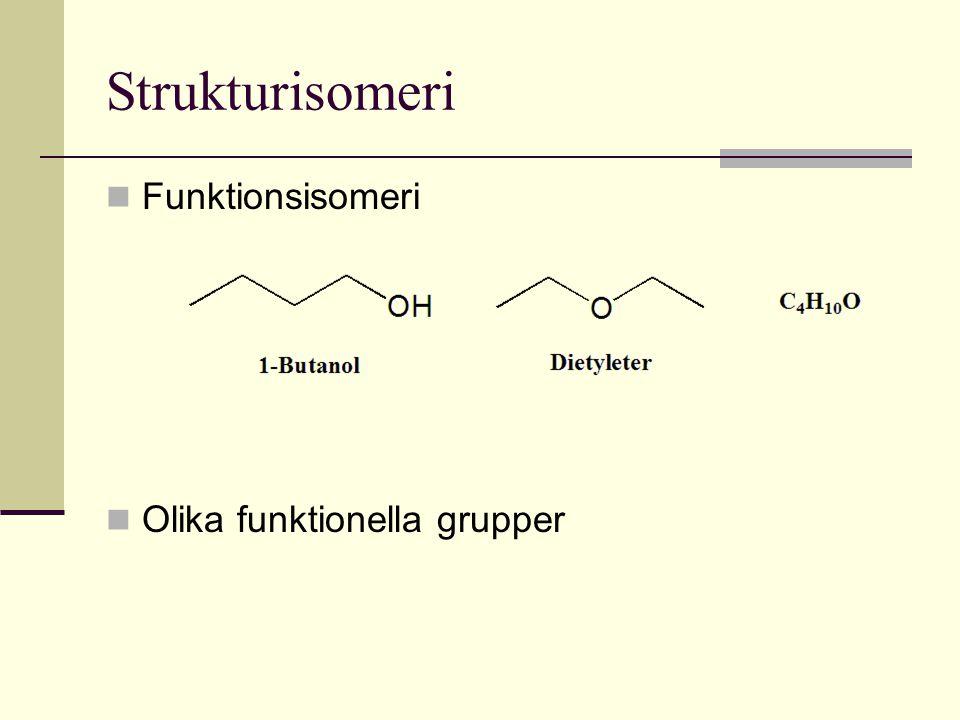 Strukturisomeri Funktionsisomeri Olika funktionella grupper