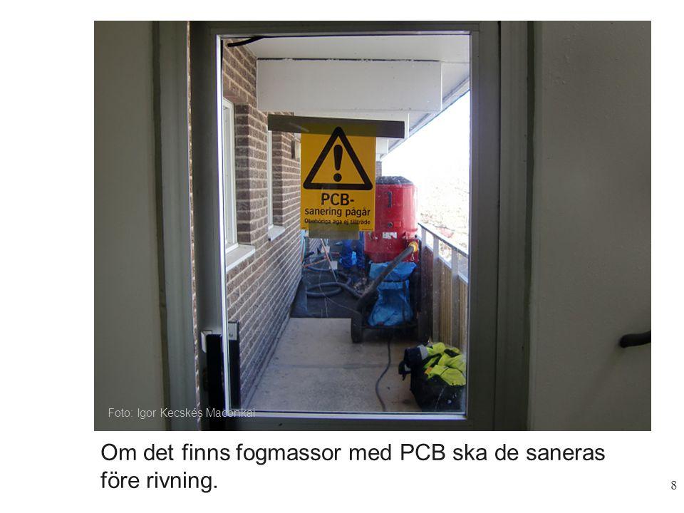 Om det finns fogmassor med PCB ska de saneras före rivning.